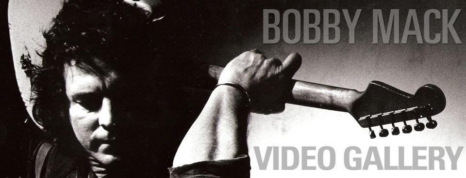 Bobby Mack Video Gallery